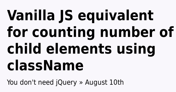Vanilla JS equivalent for counting number of child elements