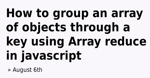 How to group an array of objects through a key using Array