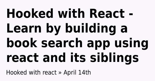 Hooked with React - Learn by building a book search app