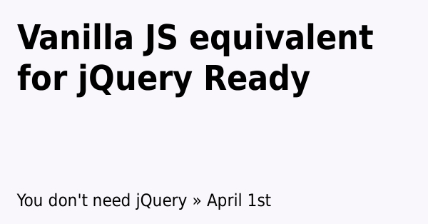 Vanilla JS equivalent for jQuery Ready | Learn with Param